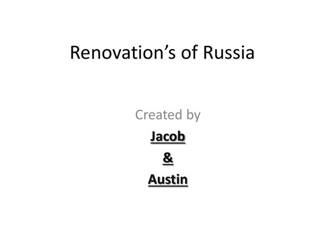 Renovation's of Russia