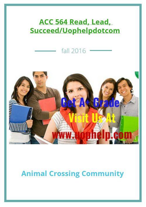 ACC 564 Read, Lead, Succeed/Uophelpdotcom