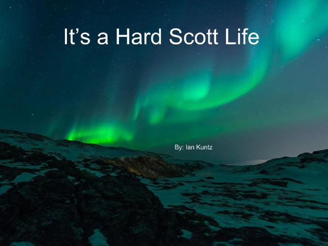 Its a Hard Scott Life