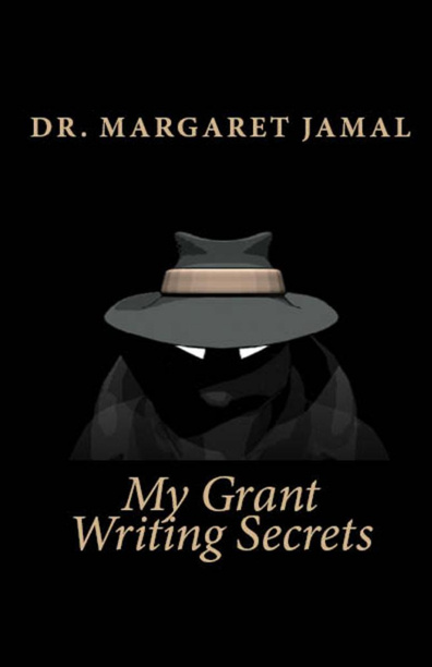 My Grant Writing Secrets by Dr. Margaret Jamal