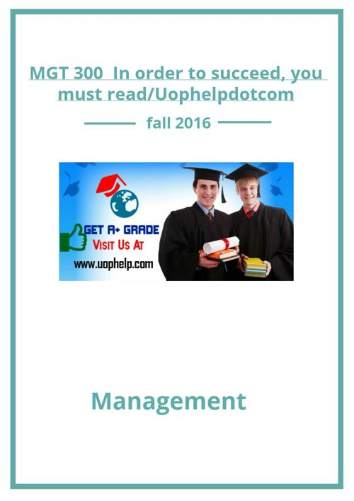 MGT 300  In order to succeed, you must read/Uophelpdotcom