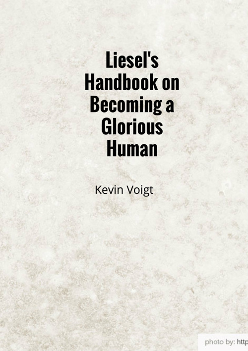 Liesel's Handbook on Becoming a Glorious Human