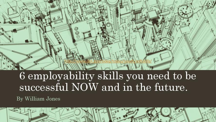 6 employability skills you need to be successful by william Jone