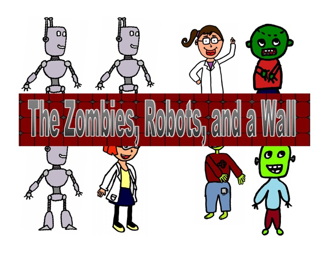 The Zombies, Robots, and a Wall
