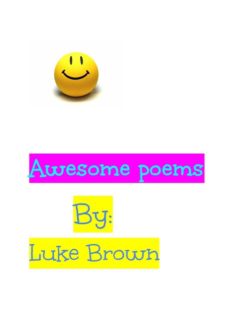 Awesome poems By:Luke