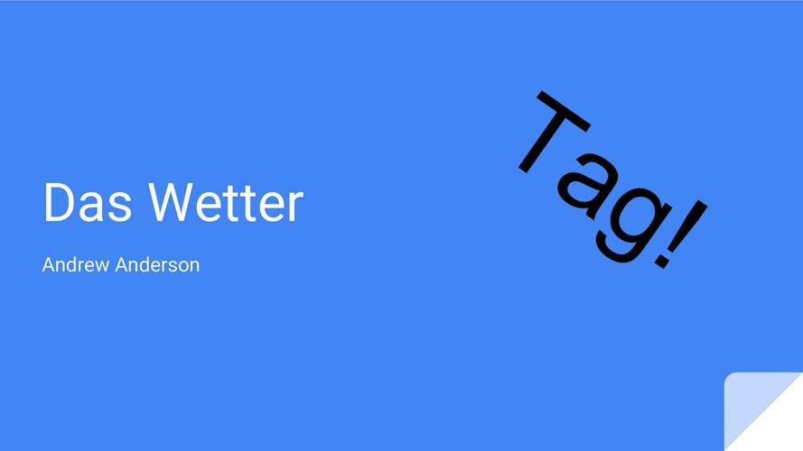 Das Wetter Google slides - ANDREW ANDERSON