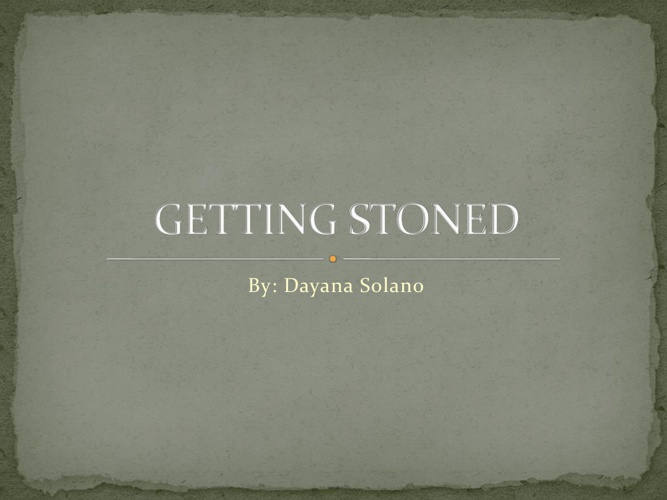 Getting Stoned By: Dayana Solano