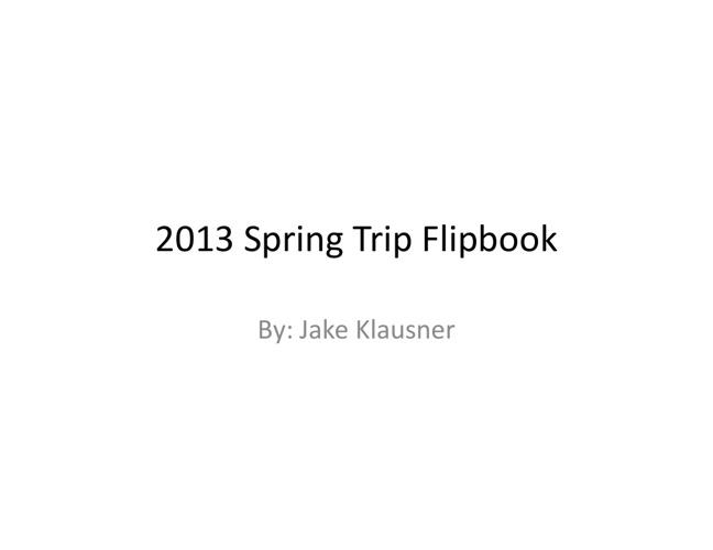 Jake's 2013 Spring Trip