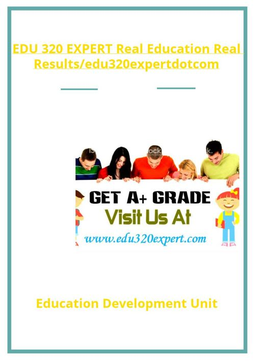 EDU 320 EXPERT Real Education Real Results/edu320expertdotco