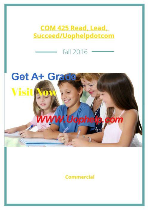 COM 425 Read, Lead, Succeed/Uophelpdotcom