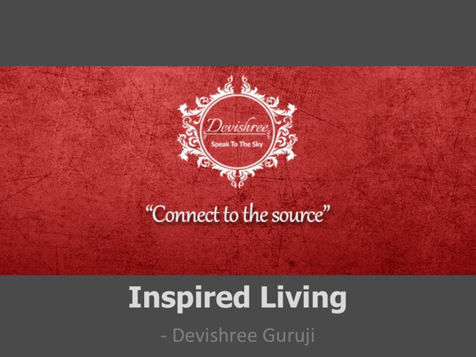 Devishree Guruji- Inspired Living