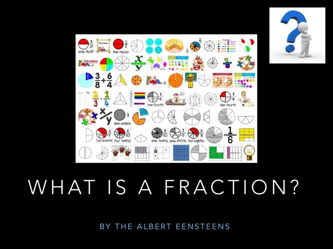 The Albert Eensteens, what is a fraction?