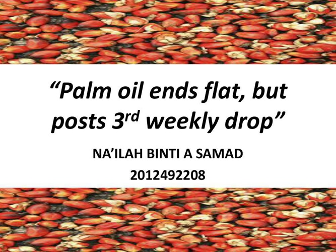 """Palm oil ends flat, but posts 3rd weekly drop"""