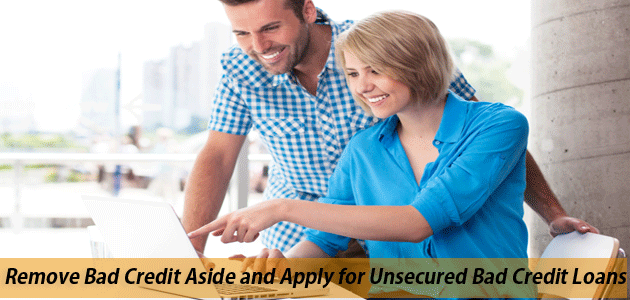 Remove Bad Credit Aside and Apply for Unsecured Bad Credit L