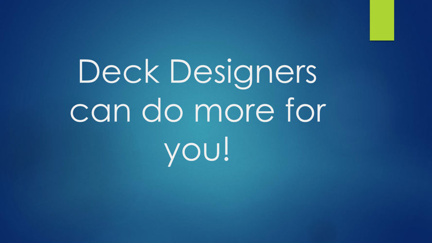 Deck Designers can do more for you!