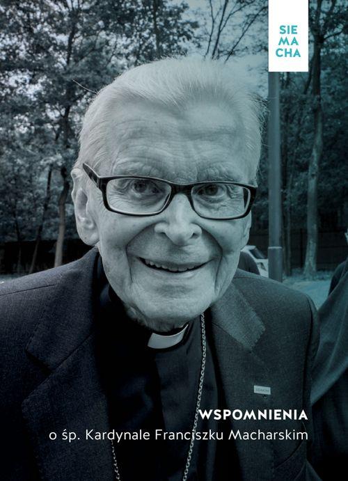 Wspomnienia o śp. Kardynale Franciszku Macharskim