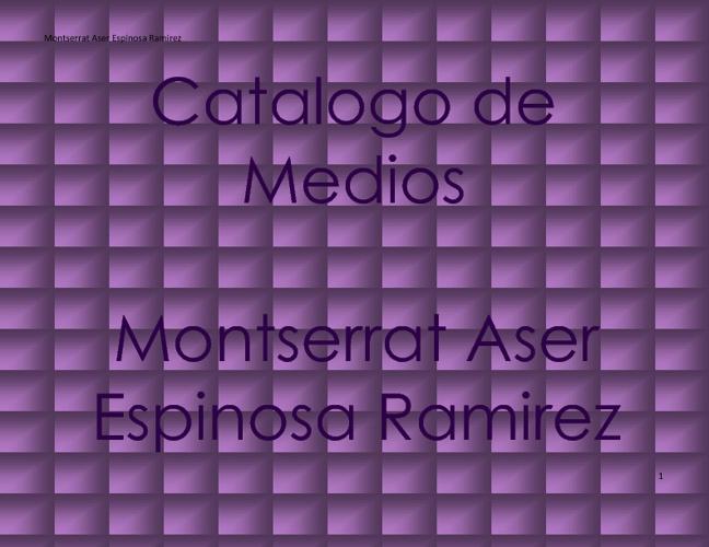 catalogo de medios Montserrat Aser Espinosa Ramirez