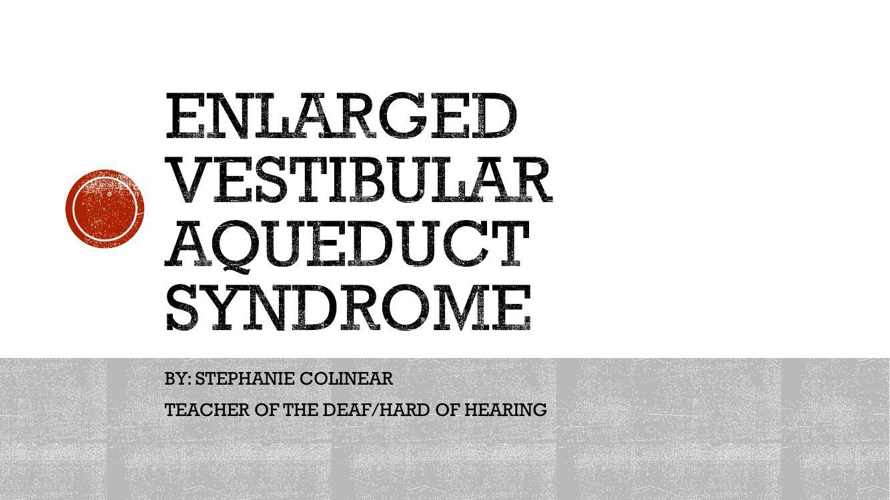 ENLARGED VESTIBULAR AQUEDUCT SYNDROME