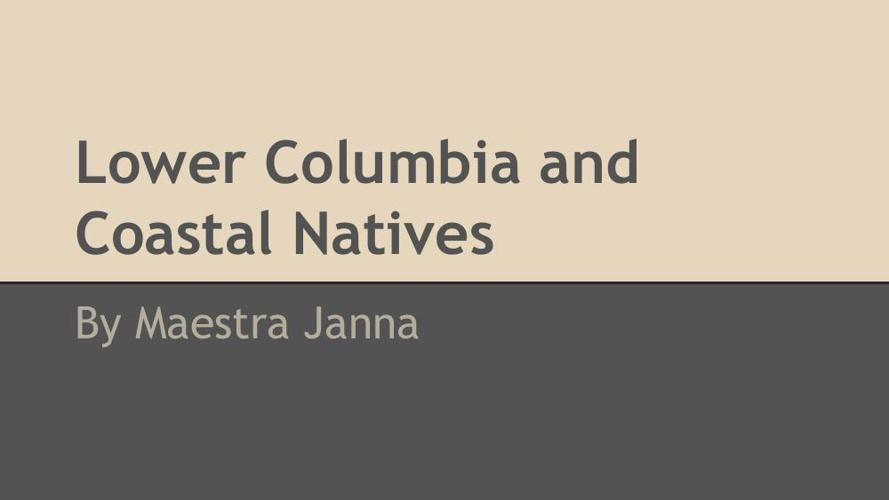 Lower Columbia and Coastal Natives by Maestra Janna