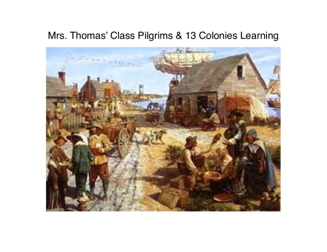 Mrs. Thomas' Class Pilgrims & 13 Colonies Learning