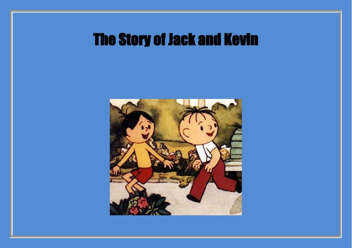 The story of jack and kevin