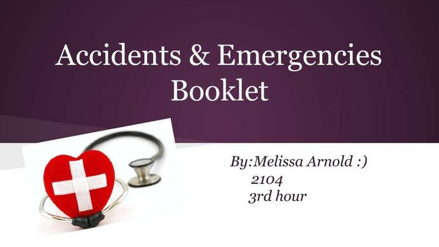 Accidents & Emergencies Booklet-Melissa Arnold