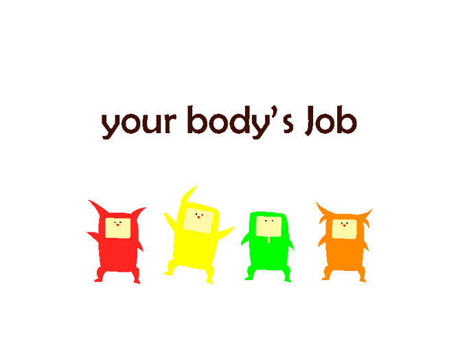 your body's Job