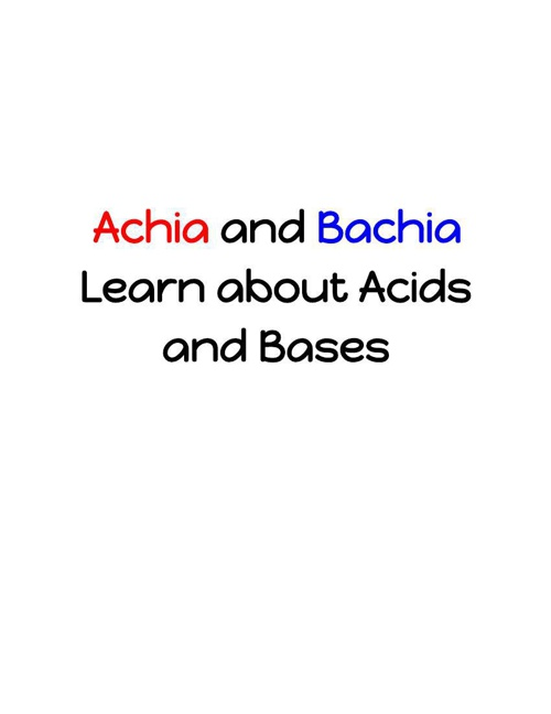 Achia and Bachia Learn about Acids and Bases