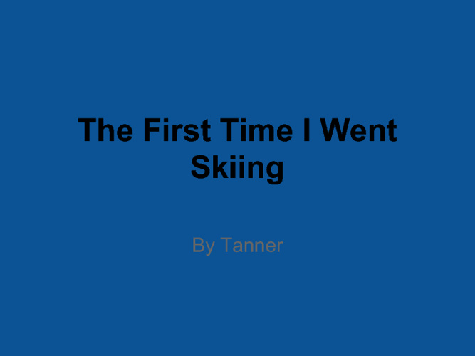 The First Time I went skiing Tanners memoir