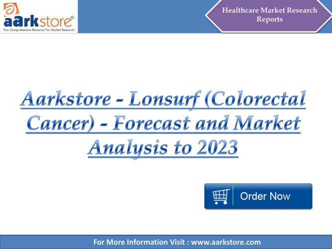 Aarkstore - Lonsurf (Colorectal Cancer) - Forecast and Market An