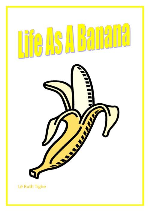 LIFE AS A BANANA!!!!!!!!!!