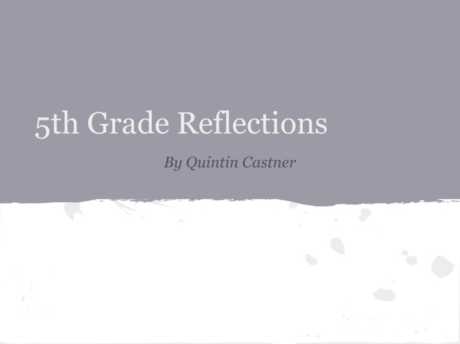 Quintin's 5th Grade Reflection