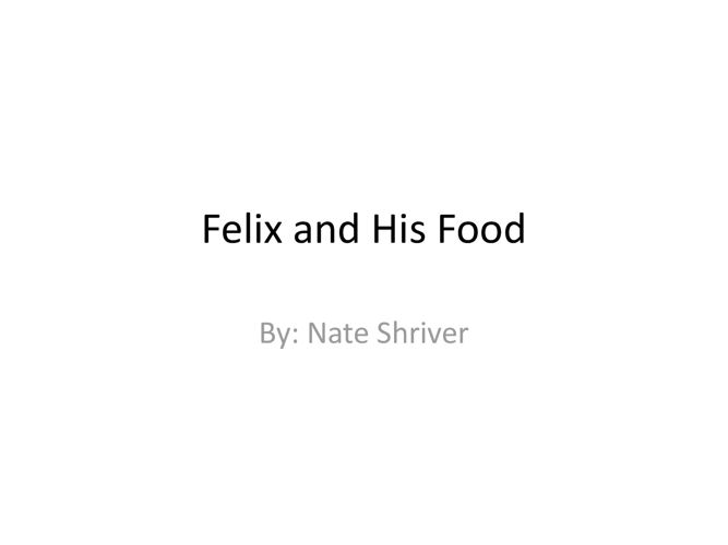 Felix and His Food