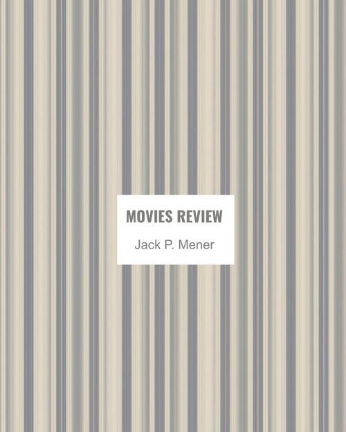 -Jack P. Mener - Movies Reviews