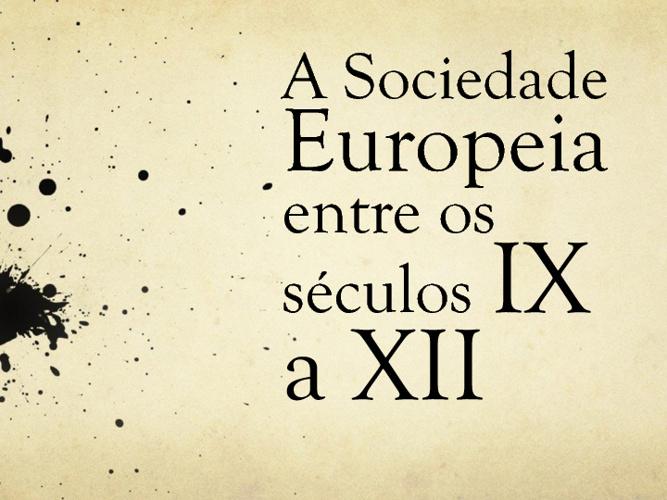 A Sociedadde Europeia entre os séculos IX a XII