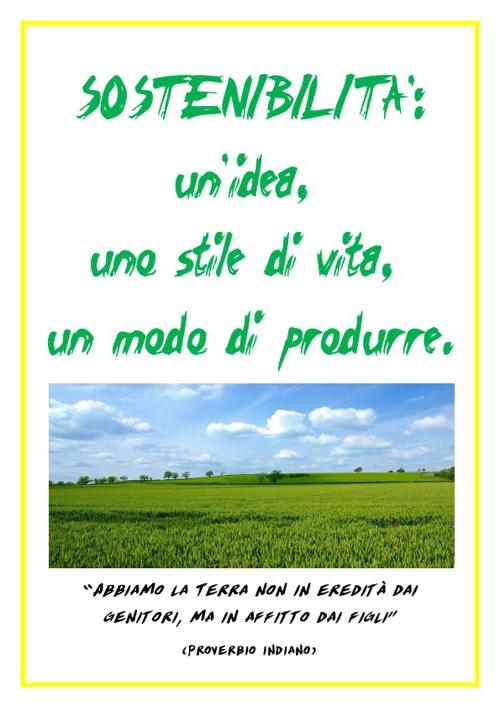 SOSTENIBILITA':un'idea, uno stile di vita, un modo di produrre