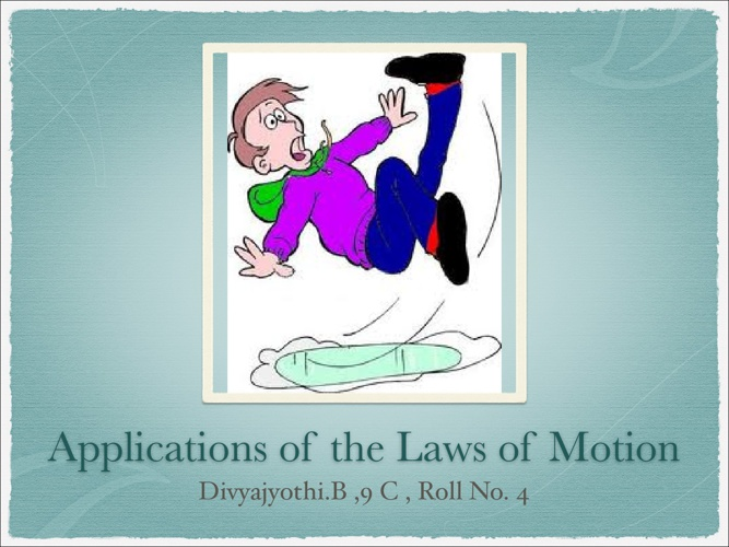 Applications of the laws of motion-Divya 9c