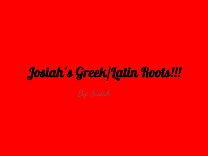 Greek and Latin Roots!!!