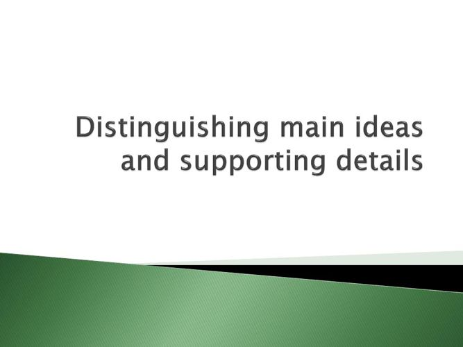 Distinguishing main ideas and supporting details
