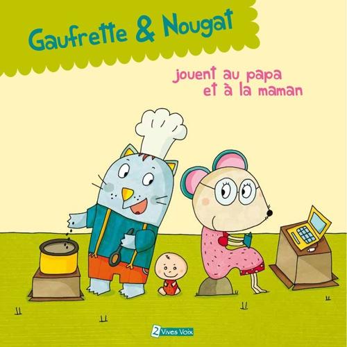 Flip Gaufrette & Nougat jouent au papa et à la maman