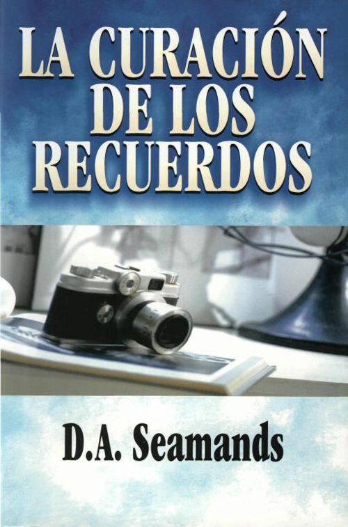 David Seamands LA CURACION DE LOS RECUERDOS