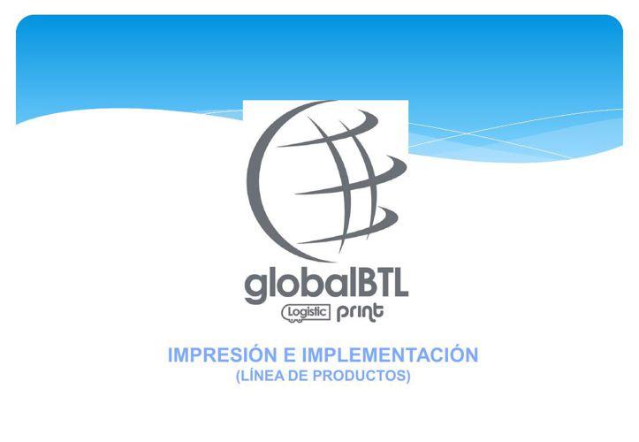GLOBALBTL - IMPRESIÓN E IMPLEMENTACIÓN (LÍNEA DE PRODUCTOS)
