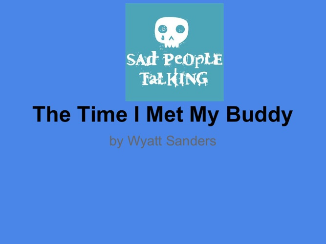 The  Time I Met My buddy