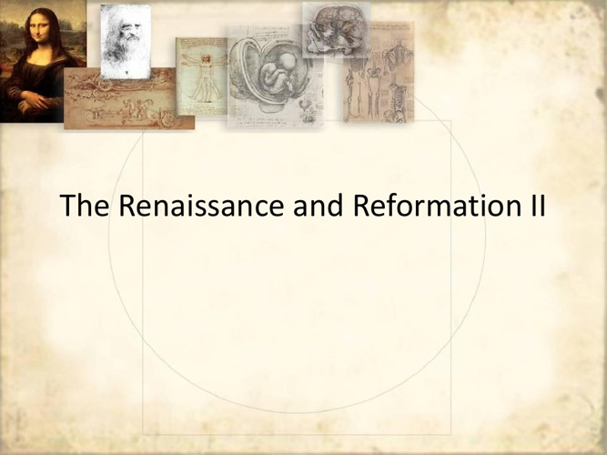 The Renaissance and  Reformation 2