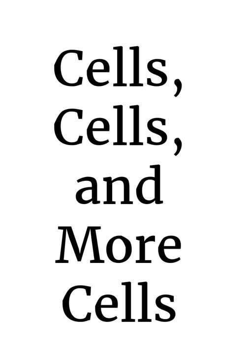 Cells, Cells, and more Cells
