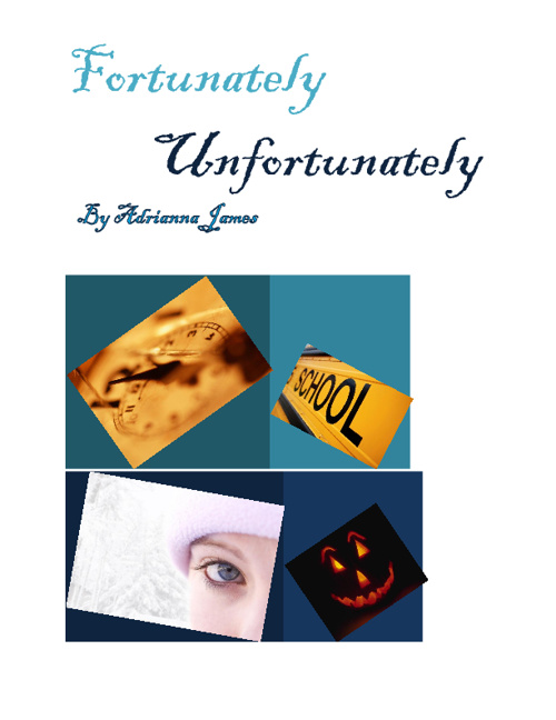 Fortunately/ Ufortunately  by:Adrianna James