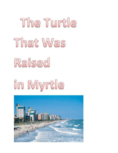 The Turtle That Was Raised In Myrtle.