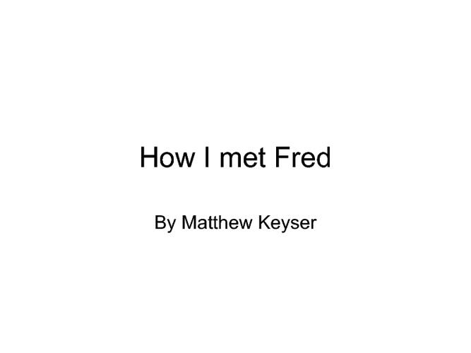 How I met Fred