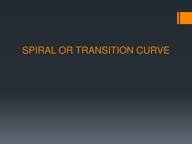 SPIRAL OR TRANSITION CURVE