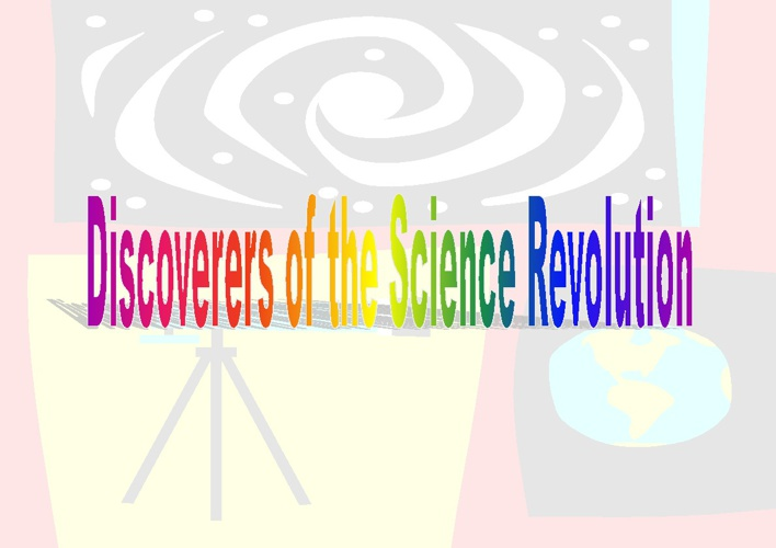 Discoverers of the Science Revolution